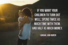 abigail van buren children quote image if you want your children