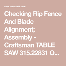 Checking Rip Fence And Blade Alignment Assembly Craftsman Table Saw 315 22831 Owner S Manual Page 27 Craftsman Table Saw Table Saw Craftsman