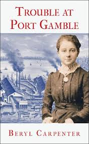 Trouble at Port Gamble By Beryl Carpenter