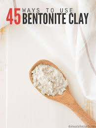 45 awesome ways use bentonite clay