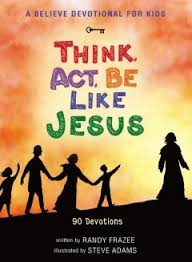 A Believe Devotional for Kids: Think, Act, Be Like Jesus- A Book Review –  The Dole Whip Press