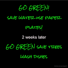 go green save water use paper plates weeks later go green save