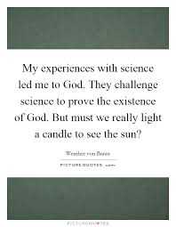 my experiences science led me to god they challenge