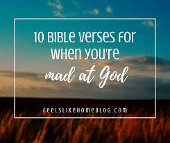 bible verses for when you re mad at god feels like home