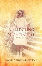 A Fledgling Nightingale: My Memoir eBook: Watson, Myrtle Thomas:  Amazon.co.uk: Kindle Store