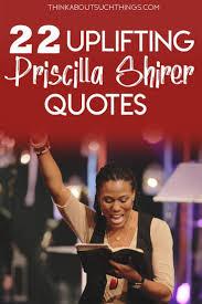 22 Priscilla Shirer Quotes to Grow your Faith   Priscilla shirer quotes, Priscilla  shirer, Uplifting quotes