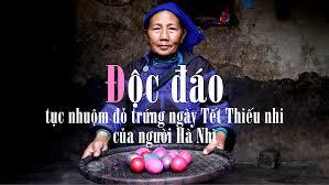 Độc đáo tục nhuộm đỏ trứng ngày Tết Thiếu nhi của người Hà Nhì