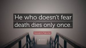 """Giovanni Falcone Quote: """"He who doesn't fear death dies only once ..."""