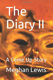 The Diary II: A Come Up Story: Lewis, Meghan, Lewis, Meghan: 9781700074737:  Amazon.com: Books