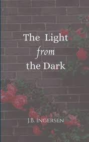 The Light From the Dark by J.B. Ingersen
