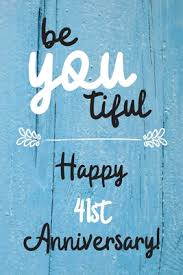 be you tiful happy 41st anniversary 41