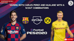 Sign both Haaland and Perez in one scout combination Pes 2020 ...