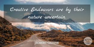 robert greene creative endeavors are by their nature uncertain