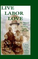 Live, Labor, Love: The History of a Northern Family, 1700-1900 ...