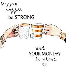 your coffee be strong and your monday be short quote