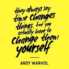 andy warhol change quote image they always say time changes