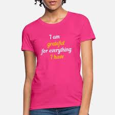 shop gratitude quotes t shirts online spreadshirt