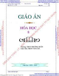 GIÁO ÁN HÓA 8, 9 (CẢ NĂM) - TRẦN VĂN CÂN - THCS TRƯỜNG XUÂN (2018 ...