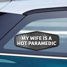 Amazon Com Makoroni My Wife Is A Hot Paramedic Paramedic Car Laptop Wall Sticker Decal 7 5 By 3 Inc Automotive