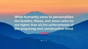 "albert einstein quote ""what humanity owes to personalities like"