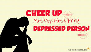 cheer up messages for depressed person
