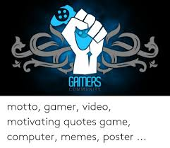 gamers community motto gamer video motivating quotes gacomputer