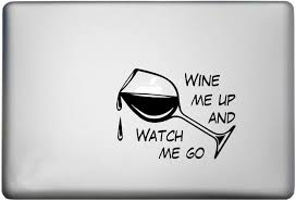 Amazon Com Wine Glass Decor Macbook Vinyl Decal Is A Single Wine Glass Decal Laptop Sizes 11 12 13 And 15 Inch Looks Great With Your Wine Me Up And Watch Me Go