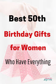 best 50th birthday gifts for women who