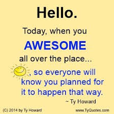 quotes on awesome quotes on having an awesome day smile quotes