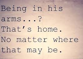 best love quotes being in his arms that s home no matter