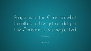 """r c sproul quote """"prayer is to the christian what breath is to"""