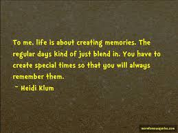 life is about creating memories quotes top quotes about life is