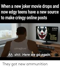when a new joker movie drops and now edgy teens have a new source