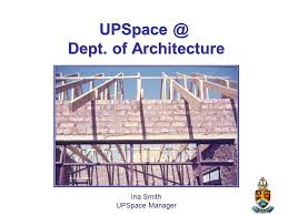 Dept. of Architecture Ina Smith UPSpace Manager. - ppt download