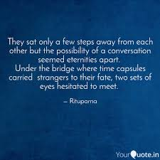 they sat only a few steps quotes writings by rituparna das