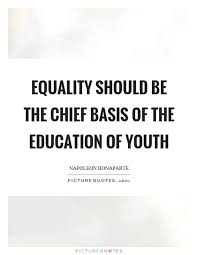 equality should be the chief basis of the education of youth