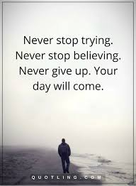 never give up quotes never stop trying never stop believing