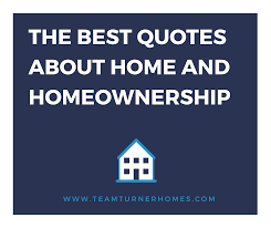 the best quotes about home and homeownership team turner