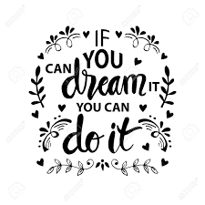 if you can dream it you can do it inspiring motivation quote