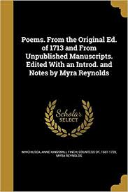 Poems. from the Original Ed. of 1713 and from Unpublished Manuscripts.  Edited with an Introd. and Notes by Myra Reynolds: Reynolds, Myra,  Winchilsea, Anne Kingsmill Finch Counte: 9781374348530: Amazon.com: Books