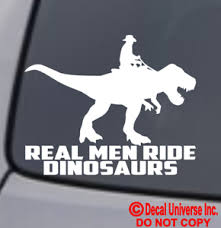 Real Men Ride Dinosaurs Vinyl Decal Sticker Car Window Wall Bumper Cowboy T Rex Ebay
