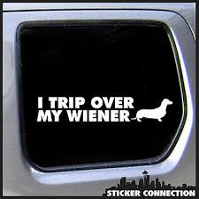 I Trip Over My Wiener Dachshund Wiener Dog Sticker Funny Decal Puppy Car Ebay