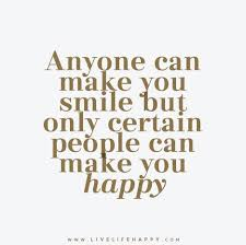 anyone can make you smile but only certain people can make you happy