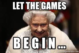 let the games b e g i n ... - Queen Elizabeth I see what you did ...