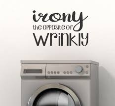 Irony Opposite Of Wrinkly Funny Laundry Room Decal Quote Wall Stickers