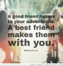 a good friend listens to your adventures a best friend makes them