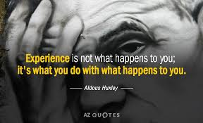 aldous huxley quote experience is not what happens to you it s