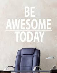 Amazon Com Be Awesome Today Motivational Quote Vinyl Wall Decal Sticker 21in X 28in Easy To Apply Removable Made In The Usa 6013s White Color Arts Crafts Sewing