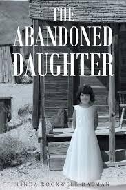 The Abandoned Daughter: Dalman, Linda Rockwell: 9781684095544: Amazon.com:  Books