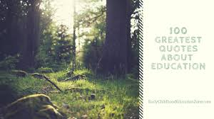 the greatest education quotes early childhood education zone